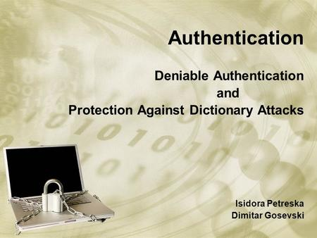 Authentication Deniable Authentication Protection Against Dictionary Attacks Isidora Petreska Dimitar Gosevski and.