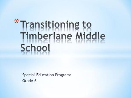 Special Education Programs Grade 6. * Program Overview * Teaching Teams * Sample 6 th gr. Resource Student Schedule * Related Services * Advisory * Extra.