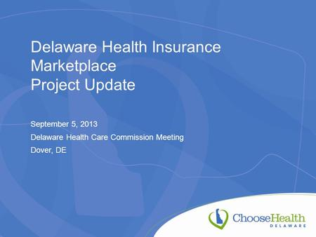 Delaware Health Insurance Marketplace Project Update September 5, 2013 Delaware Health Care Commission Meeting Dover, DE.