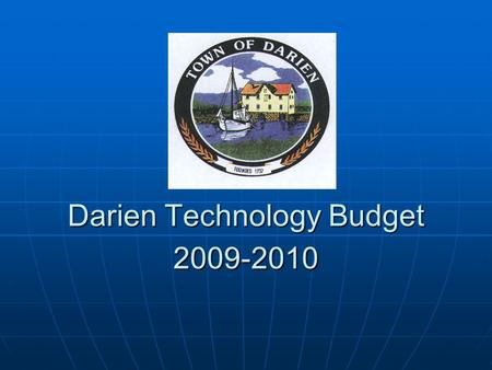 Darien Technology Budget 2009-2010. Introduction In 2004-05, the Board of Education and Darien Community made a commitment to providing technology tools.