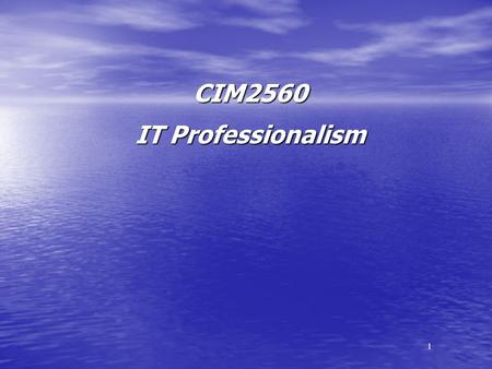 1 CIM2560 IT Professionalism. 2 The Ubiquity of Computers and the Rapid Pace of Change An Introduction to Some Issues and Themes Appreciating the Benefits.