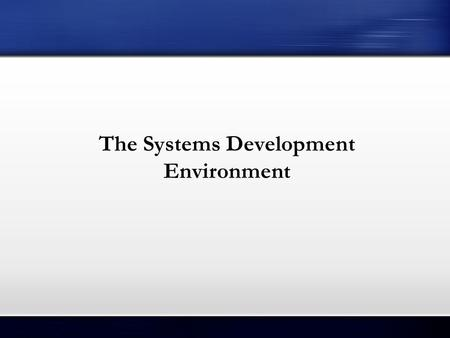 The Systems Development Environment. Learning Objectives Define information systems analysis and design. Describe the different types of information systems.