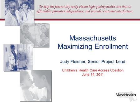 To help the financially needy obtain high-quality health care that is affordable, promotes independence, and provides customer satisfaction. 1 Massachusetts.