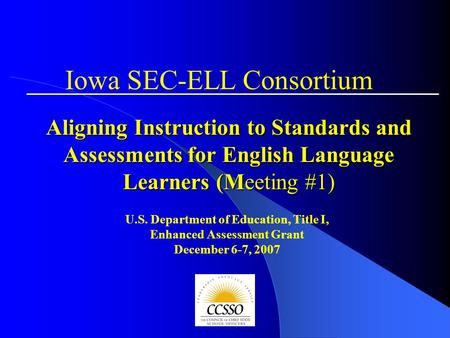 Aligning Instruction to Standards and Assessments for English Language Learners (Meeting #1) U.S. Department of Education, Title I, Enhanced Assessment.