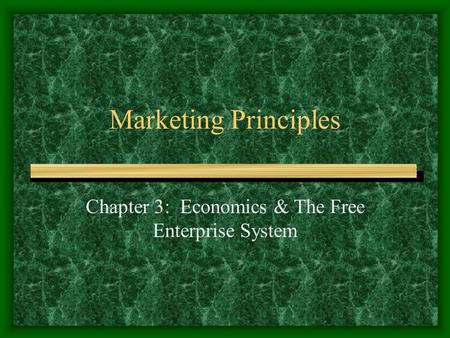 Marketing Principles Chapter 3: Economics & The Free Enterprise System.