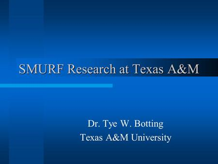 SMURF Research at Texas A&M