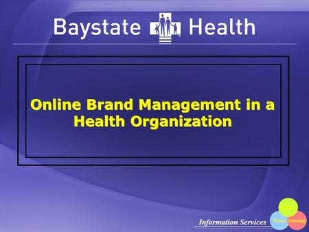 Information Services ProcessTechnology People Online Brand Management in a Health Organization.