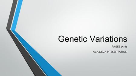 Genetic Variations PAGES 75-81 ACA DECA PRESENTATION.