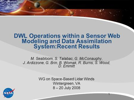 DWL Operations within a Sensor Web Modeling and Data Assimilation System:Recent Results M. Seabloom, S. Talabac, G. McConaughy, J. Ardizzone, G. Brin,
