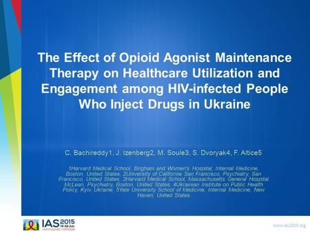 Www.ias2015.org The Effect of Opioid Agonist Maintenance Therapy on Healthcare Utilization and Engagement among HIV-infected People Who Inject Drugs in.
