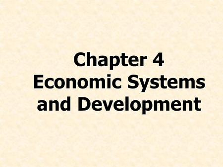 Chapter 4 Economic Systems and Development. © Prentice Hall, 2008International Business 4e Chapter 4 - 2 Discuss the decline of centrally planned economic.