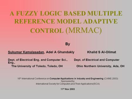 A FUZZY LOGIC BASED MULTIPLE REFERENCE MODEL ADAPTIVE CONTROL (MRMAC) By Sukumar Kamalasadan, Adel A Ghandakly Khalid S Al-Olimat Dept. of Electrical Eng.