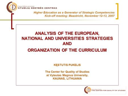 Higher Education as a Generator of Strategic Competencies Kick-off meeting: Maastricht, November 12-13, 2007 ANALYSIS OF THE EUROPEAN, NATIONAL AND UNIVERSITIES.