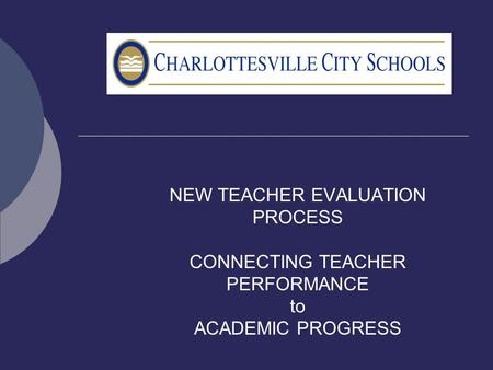 NEW TEACHER EVALUATION PROCESS CONNECTING TEACHER PERFORMANCE to ACADEMIC PROGRESS.