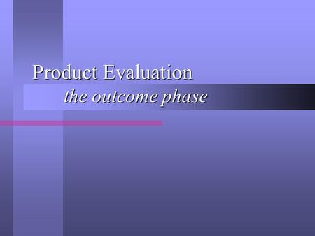 "Product Evaluation the outcome phase. Do the magic bullets work? How do you know when an innovative educational program has ""worked""? How do you know."