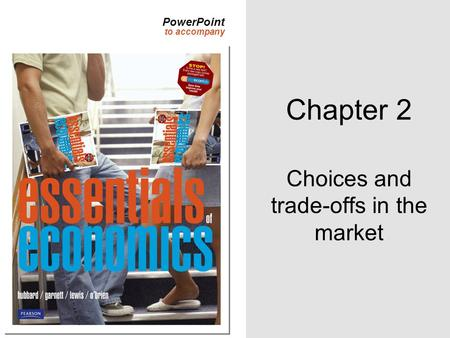 PowerPoint to accompany Chapter 2 Choices and trade-offs in the market.