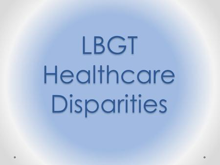 LBGT Healthcare Disparities. LGBT Leadership Symposium Hosted by AMSA & GLMA, and primarily attended by medical students Goals of the Symposium: Help.