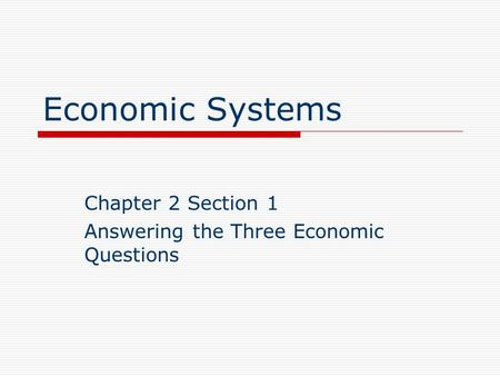 Chapter 2 Section 1 Answering the Three Economic Questions