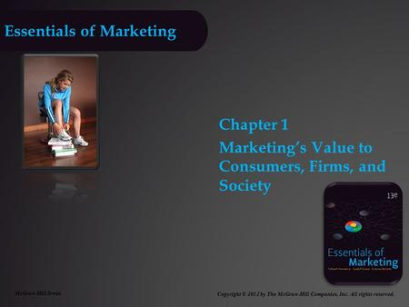 Essentials of Marketing Chapter 1 Marketing's Value to Consumers, Firms, and Society McGraw-Hill/Irwin Copyright © 2012 by The McGraw-Hill Companies, Inc.
