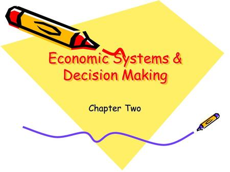 Economic Systems & Decision Making Chapter Two. Traditional Economies Allocation of scarce resources stems from ritual, habit, or customs –Dictate most.