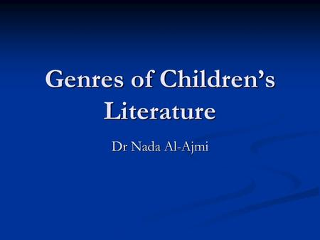 Genres of Children's Literature Dr Nada Al-Ajmi. Traditional Literature  The ancient stories or poems of many cultures, originate in the oral tradition.