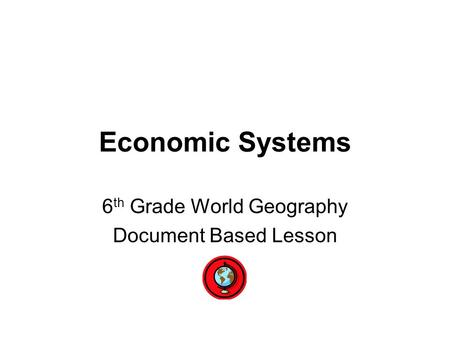 Economic Systems 6 th Grade World Geography Document Based Lesson.