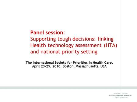 Panel session: Supporting tough decisions: linking Health technology assessment (HTA) and national priority setting The International Society for Priorities.