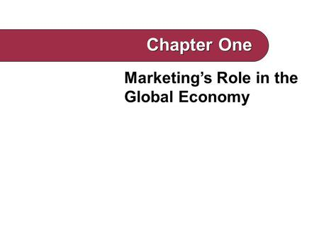 Marketing's Role in the Global Economy Chapter One.