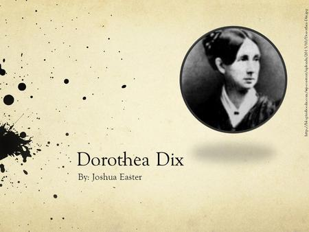 Dorothea Dix By: Joshua Easter