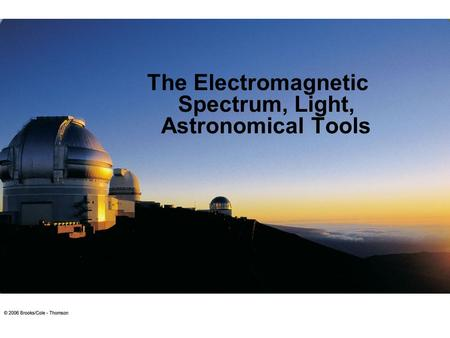 The Electromagnetic Spectrum, Light, Astronomical Tools.