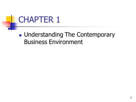 CHAPTER 1 Understanding The Contemporary Business Environment.