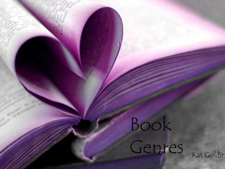 Book Genres Kat Goldin. When you speak about genre and literature, genre means a category.