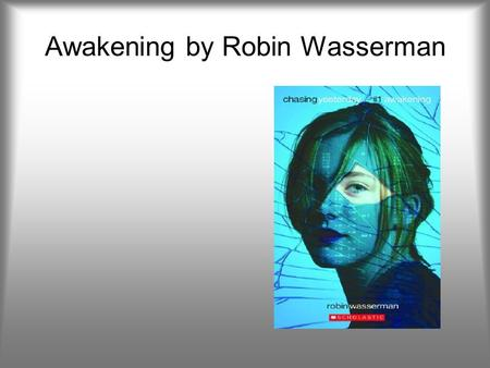 Awakening by Robin Wasserman. Memoirs of a Teenage Amnesiac by Gabrielle Zevin Because of a twist of fate, Naomi's life has abruptly changed. Losing the.