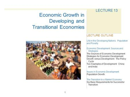 1 LECTURE 13 Life in the Developing Nations: Population and Poverty Economic Development: Sources and Strategies The Sources of Economic Development Strategies.