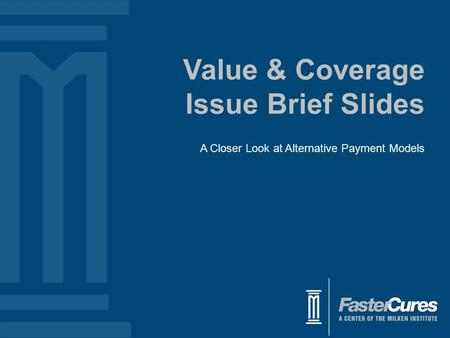 Value & Coverage Issue Brief Slides A Closer Look at Alternative Payment Models.