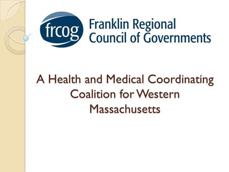 A Health and Medical Coordinating Coalition for Western Massachusetts.