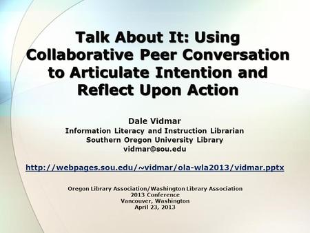 Dale Vidmar Information Literacy and Instruction Librarian Southern Oregon University Library