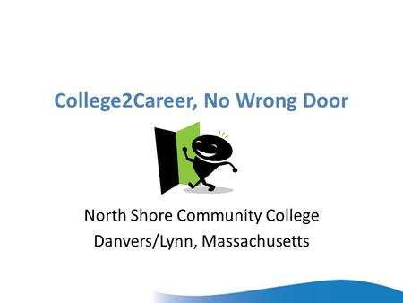 College2Career, No Wrong Door North Shore Community College Danvers/Lynn, Massachusetts.