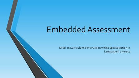 Embedded Assessment M.Ed. In Curriculum & Instruction with a Specialization in Language & Literacy.