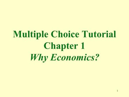 1 Multiple Choice Tutorial Chapter 1 Why Economics?