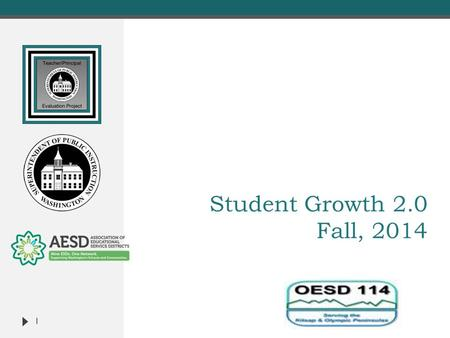 Student Growth 2.0 Fall, 2014 1.  Face-to-Face Sessions  Student Growth 2.0  TPEP/ Washington State Learning Standards Connections  Rater Agreement.