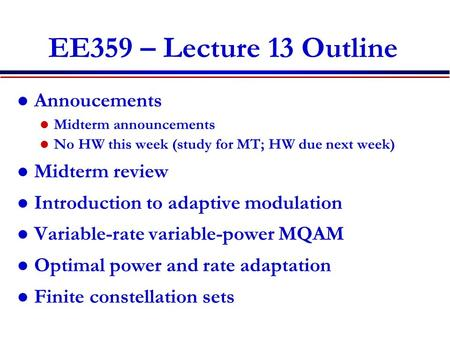 EE359 – Lecture 13 Outline Annoucements Midterm announcements No HW this week (study for MT; HW due next week) Midterm review Introduction to adaptive.