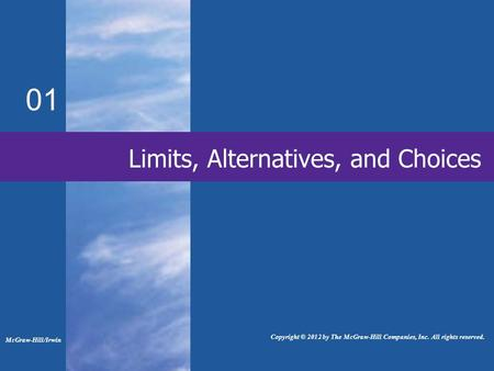 01 Limits, Alternatives, and Choices McGraw-Hill/Irwin Copyright © 2012 by The McGraw-Hill Companies, Inc. All rights reserved.