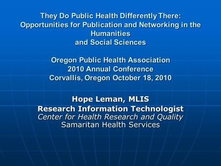 They Do Public Health Differently There: Opportunities for Publication and <strong>Networking</strong> in the Humanities and Social Sciences Oregon Public Health Association.