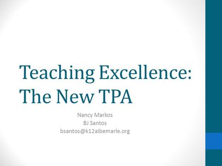 Teaching Excellence: The New TPA Nancy Markos BJ Santos