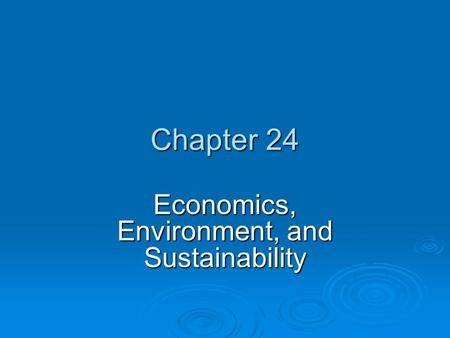 Chapter 24 Economics, Environment, and Sustainability.