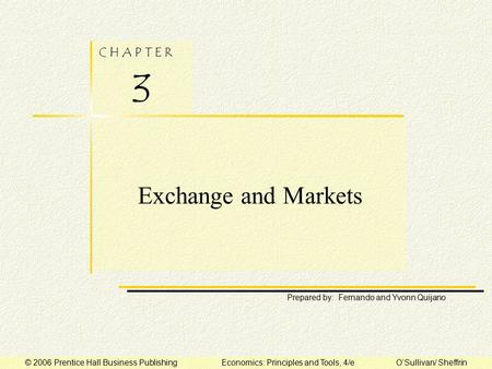 C H A P T E R 3 Prepared by: Fernando and Yvonn Quijano © 2006 Prentice Hall Business Publishing Economics: Principles and Tools, 4/e O'Sullivan/ Sheffrin.