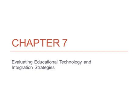 CHAPTER 7 Evaluating Educational Technology and Integration Strategies.