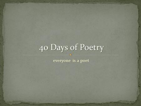 "Everyone is a poet 40 <strong>Days</strong> of Poetry. ""A <strong>poem</strong> is one of those places where you can write about things that you know and feel are true without worrying."