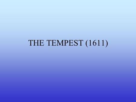 THE TEMPEST (1611). KIND OF PLAY: COMEDY, ROMANCE (complex story of love and adventure with a happy ending) Setting:Setting: a desert, uncivilised island.